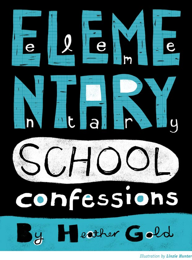 Elementary School Confessions - Story by Heather Gold, Illustration by Linzie Hunter
